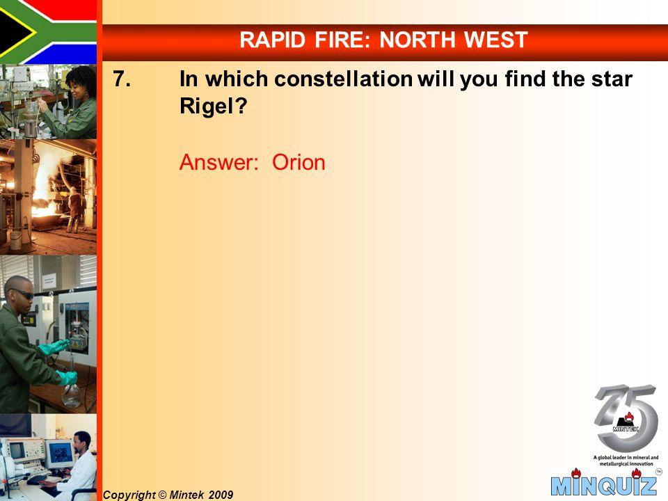 Copyright © Mintek 2009 RAPID FIRE: NORTH WEST 7.