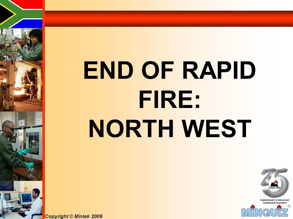 Copyright © Mintek 2009 END OF RAPID FIRE: NORTH WEST