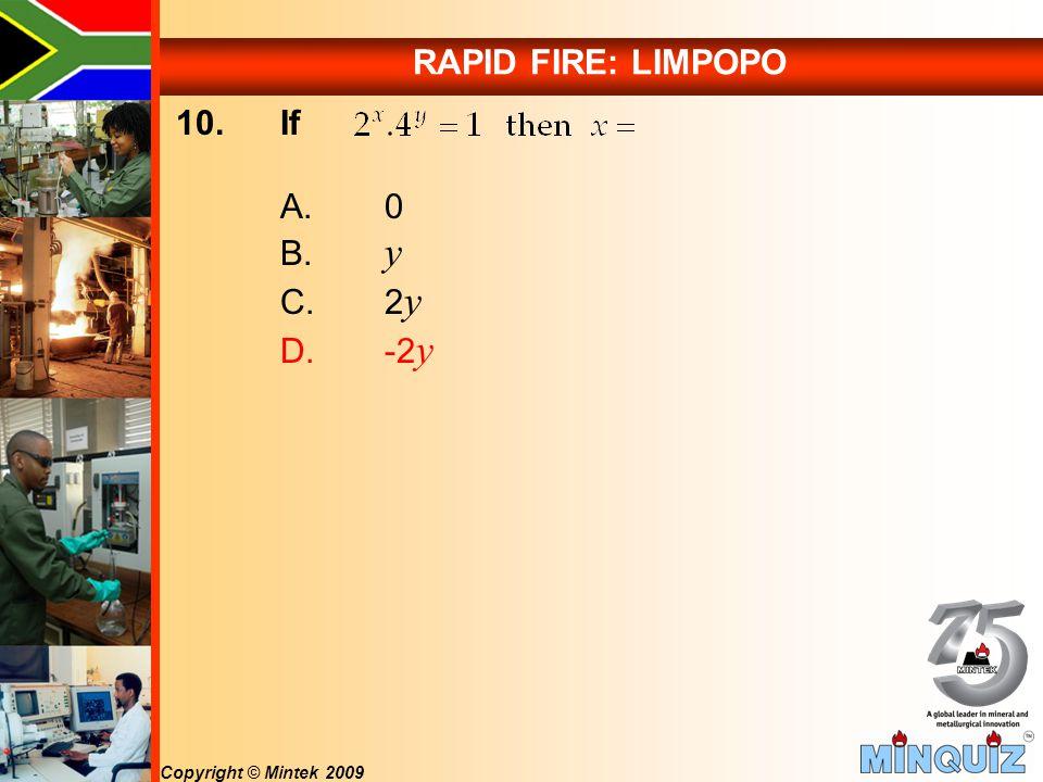 Copyright © Mintek 2009 RAPID FIRE: LIMPOPO 10. If A.0 B. y C.2 y D.-2 y