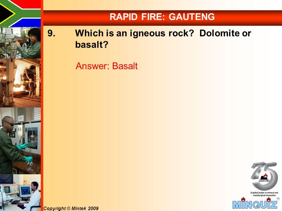 Copyright © Mintek 2009 RAPID FIRE: GAUTENG 9. Which is an igneous rock.