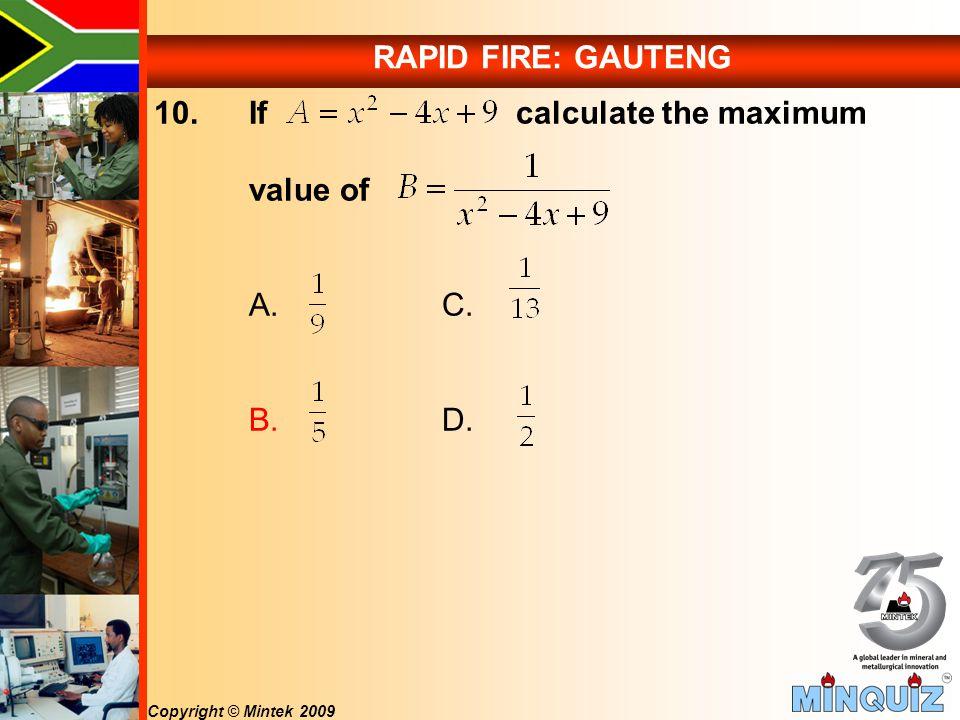 Copyright © Mintek 2009 RAPID FIRE: GAUTENG 10. If calculate the maximum value of A.C. B.D.