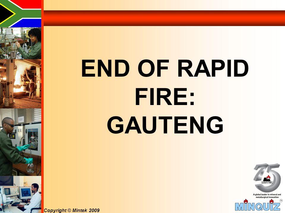 Copyright © Mintek 2009 END OF RAPID FIRE: GAUTENG