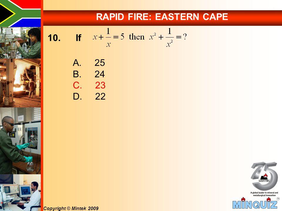 Copyright © Mintek 2009 RAPID FIRE: EASTERN CAPE 10. If A. 25 B. 24 C. 23 D. 22