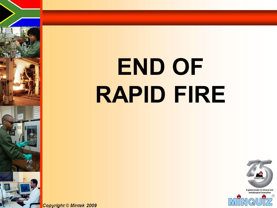 Copyright © Mintek 2009 END OF RAPID FIRE