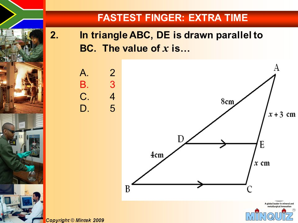 Copyright © Mintek 2009 2. In triangle ABC, DE is drawn parallel to BC.