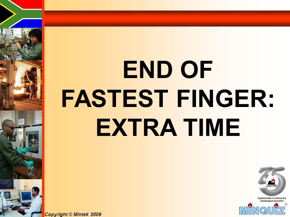 Copyright © Mintek 2009 END OF FASTEST FINGER: EXTRA TIME