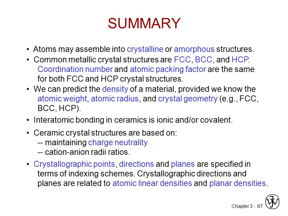 Chapter 3 -67 Atoms may assemble into crystalline or amorphous structures. We can predict the density of a material, provided we know the atomic weigh