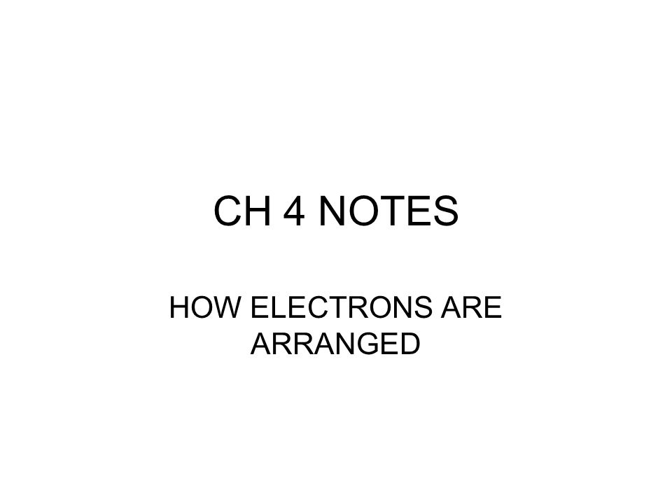 CH 4 NOTES HOW ELECTRONS ARE ARRANGED