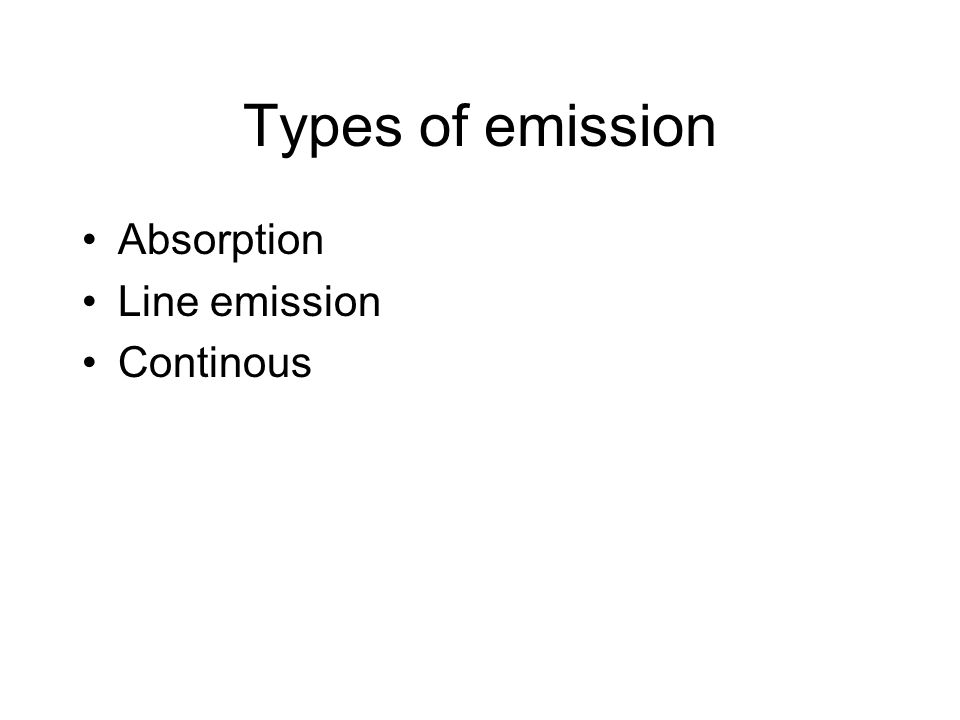 Types of emission Absorption Line emission Continous