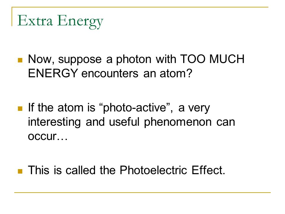 """Extra Energy Now, suppose a photon with TOO MUCH ENERGY encounters an atom? If the atom is """"photo-active"""", a very interesting and useful phenomenon ca"""