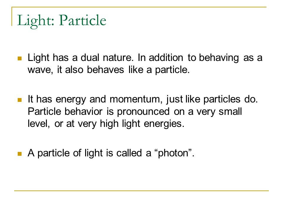 Light: Particle Light has a dual nature.