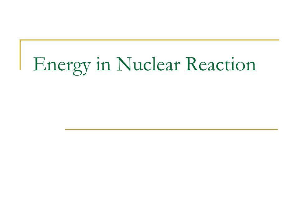 Energy in Nuclear Reaction