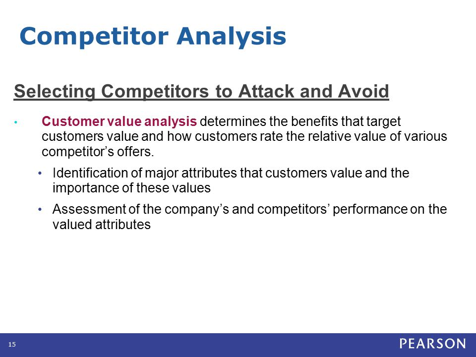 Selecting Competitors to Attack and Avoid Customer value analysis determines the benefits that target customers value and how customers rate the relat