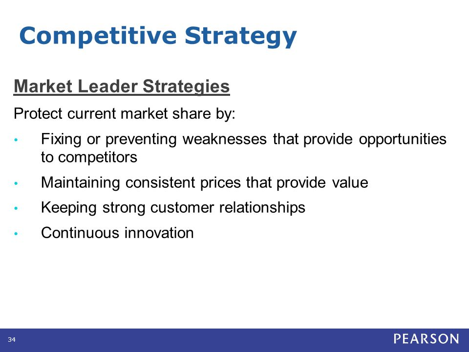 Market Leader Strategies Protect current market share by: Fixing or preventing weaknesses that provide opportunities to competitors Maintaining consis