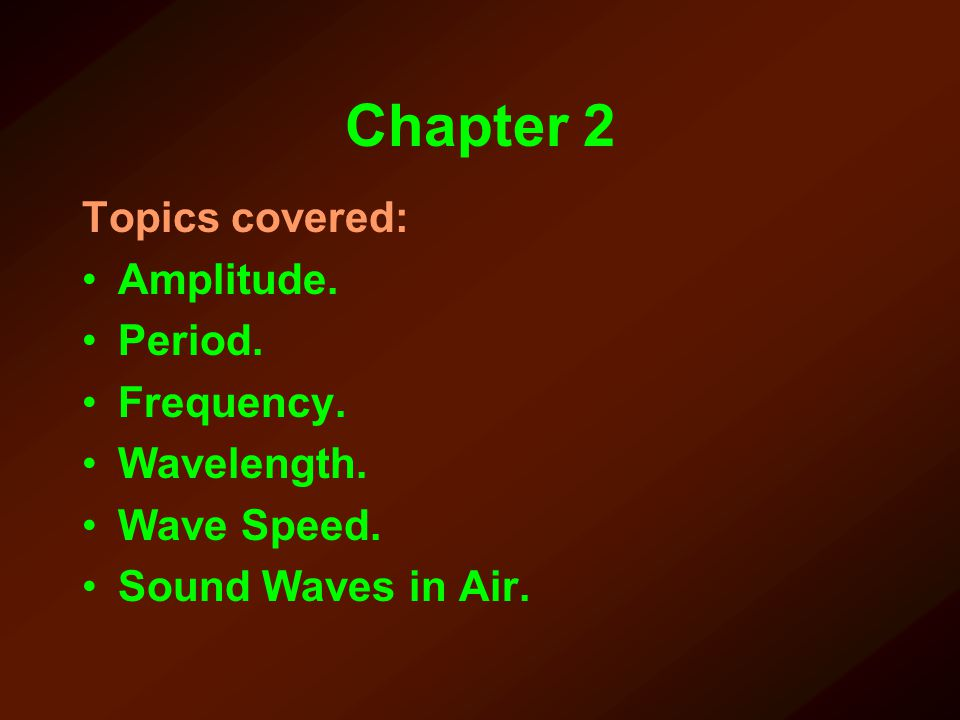 Chapter 2 Topics covered: Amplitude. Period. Frequency. Wavelength. Wave Speed. Sound Waves in Air.