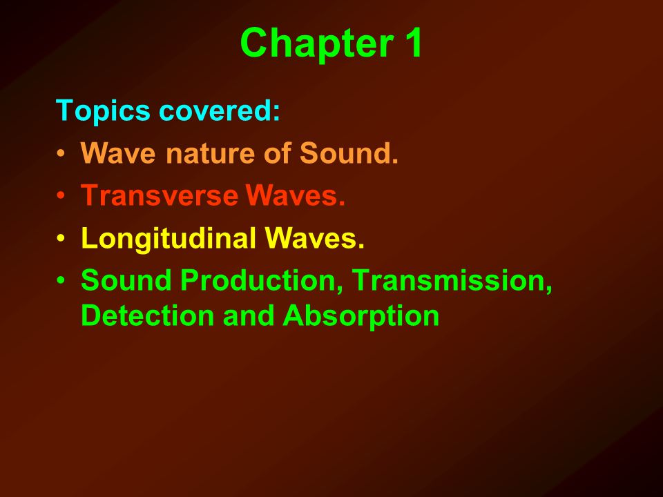 1.0 The Wave Nature of Sound Waves are a method of TRANSFERRING ENERGY from one place to another.