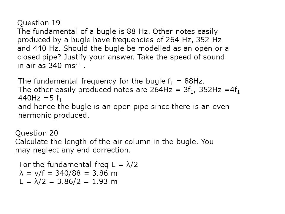 Question 19 The fundamental of a bugle is 88 Hz. Other notes easily produced by a bugle have frequencies of 264 Hz, 352 Hz and 440 Hz. Should the bugl