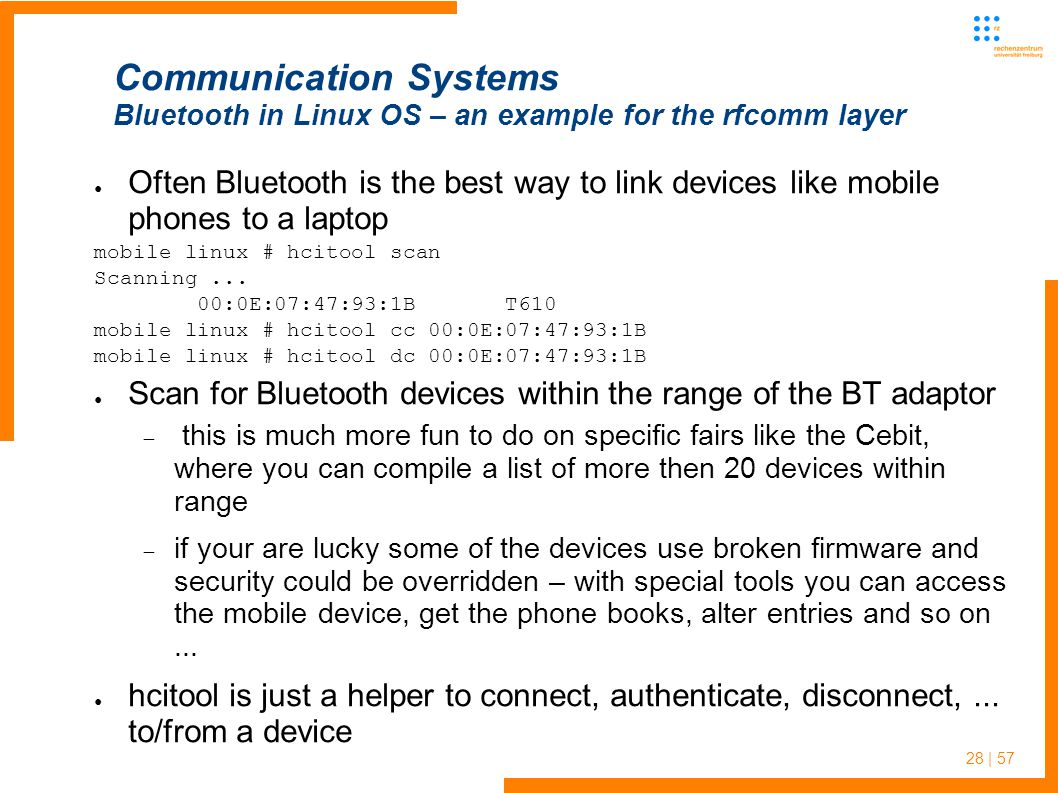 28 | 57 ● Often Bluetooth is the best way to link devices like mobile phones to a laptop mobile linux # hcitool scan Scanning...