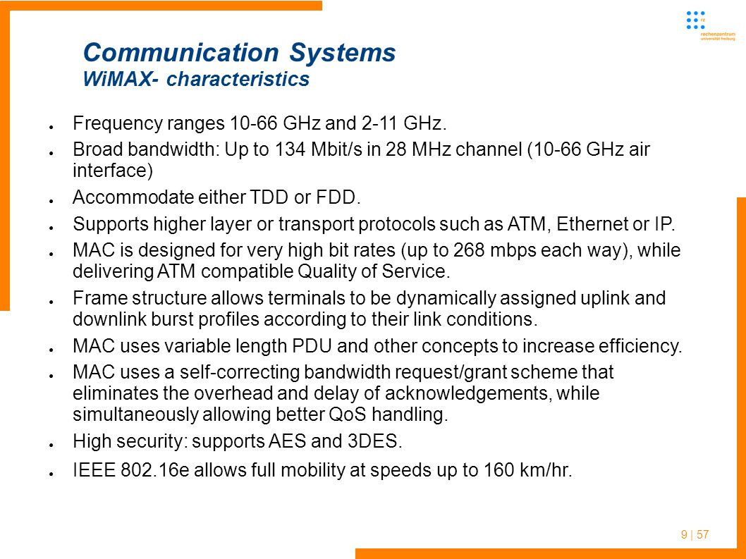 9 | 57 Communication Systems WiMAX- characteristics ● Frequency ranges 10-66 GHz and 2-11 GHz.