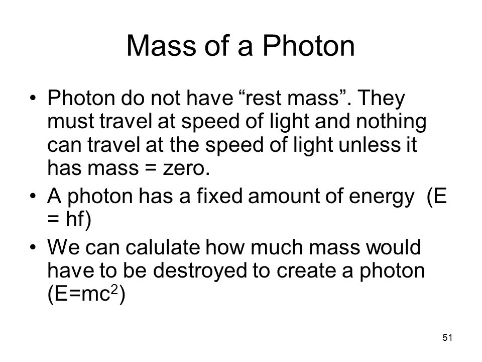 51 Mass of a Photon Photon do not have rest mass .