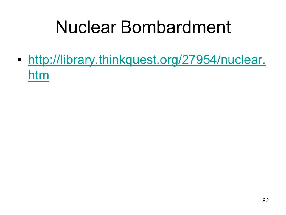 82 Nuclear Bombardment http://library.thinkquest.org/27954/nuclear. htmhttp://library.thinkquest.org/27954/nuclear. htm