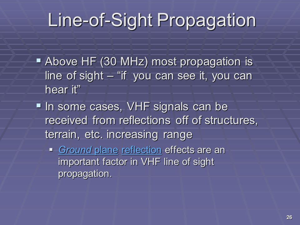 """Line-of-Sight Propagation  Above HF (30 MHz) most propagation is line of sight – """"if you can see it, you can hear it""""  In some cases, VHF signals ca"""