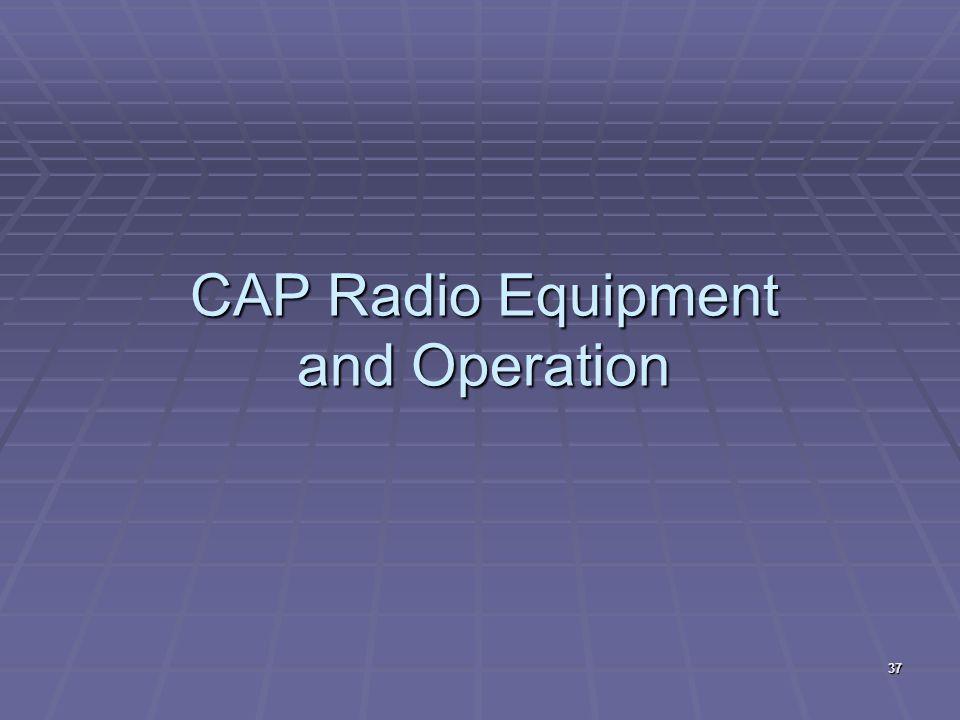 CAP Radio Equipment and Operation 37