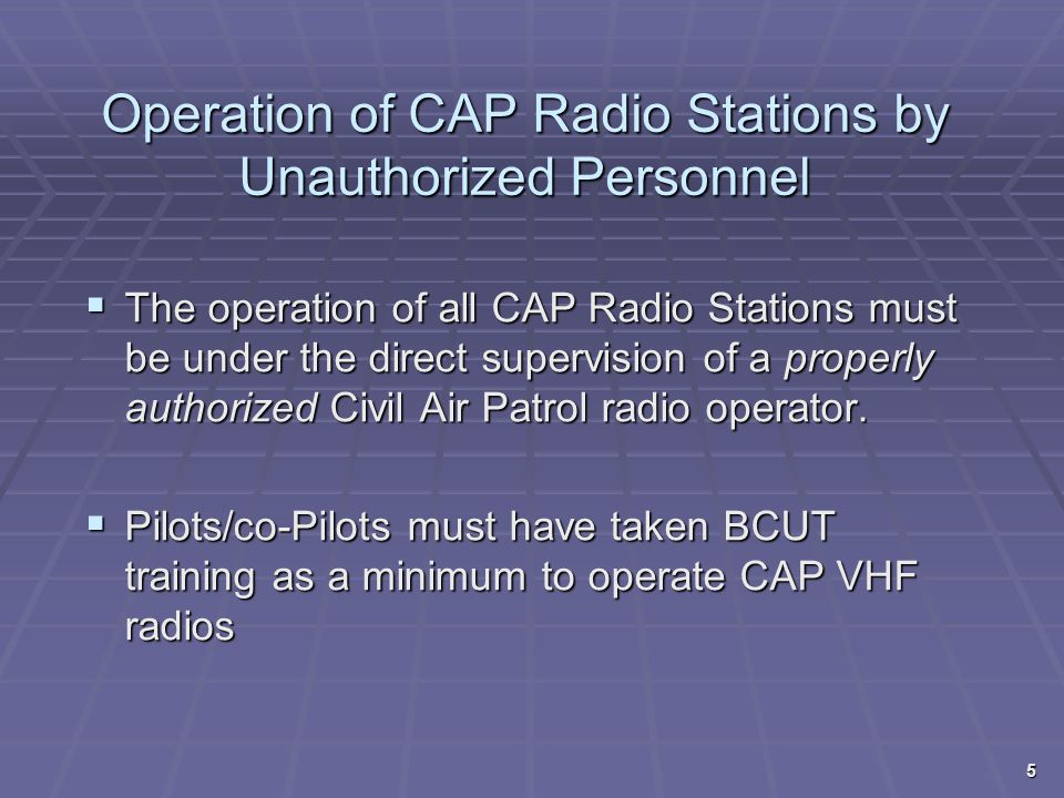 CAP Radio Station Licensing  CAP is a considered a federal agency, thus its Radio Stations are licensed by the National Telecommunications and Information Administration (NTIA)  Public stations are licensed by the FCC  Federal agencies are not allowed to use services allocated exclusively to the public sector for their business.