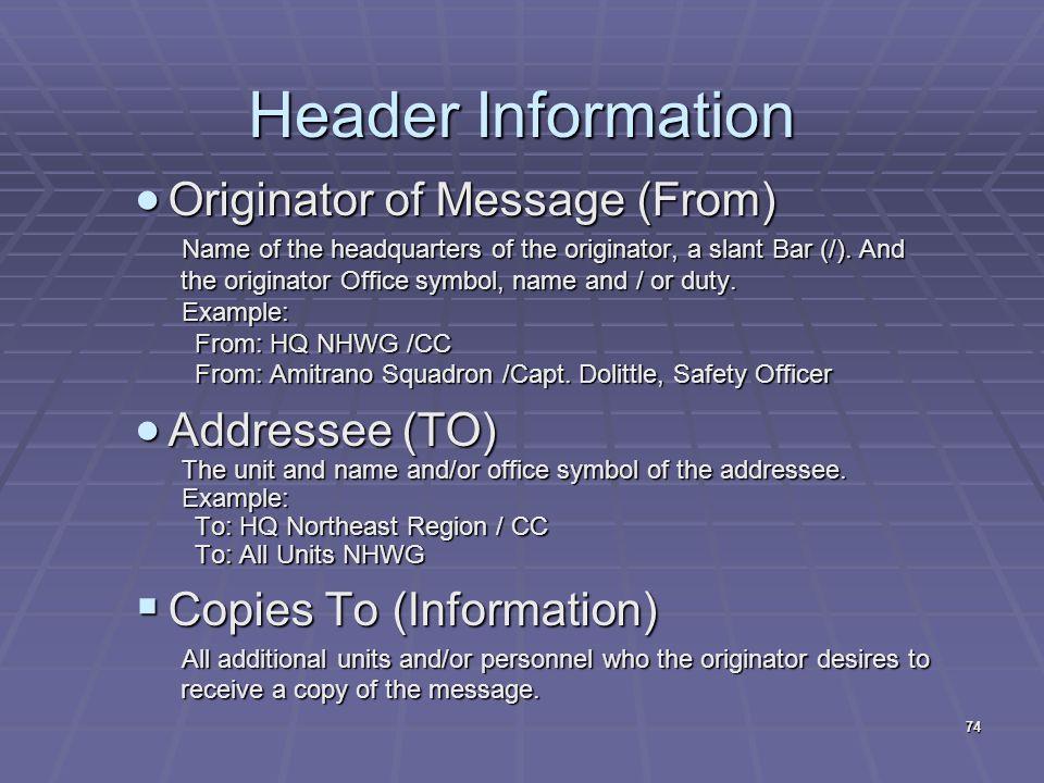 Header Information  Originator of Message (From) Name of the headquarters of the originator, a slant Bar (/). And the originator Office symbol, name