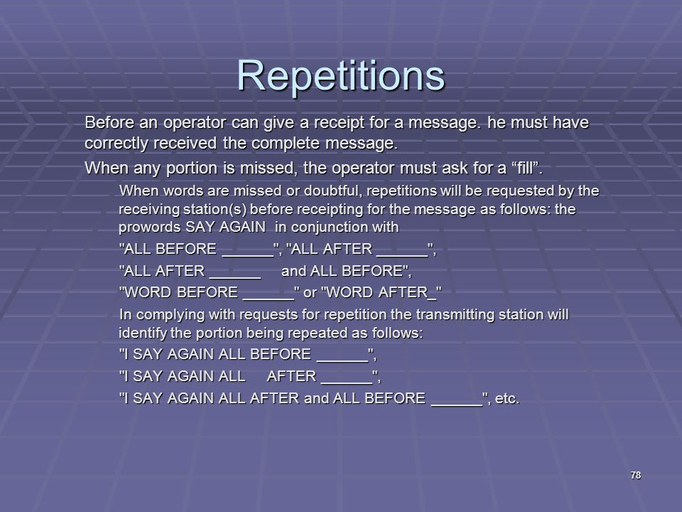 Repetitions Before an operator can give a receipt for a message. he must have correctly received the complete message. When any portion is missed, the