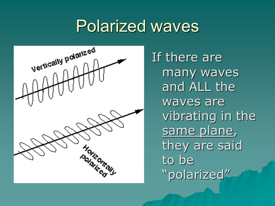 """Polarized waves If there are many waves and ALL the waves are vibrating in the same plane, they are said to be """"polarized"""""""