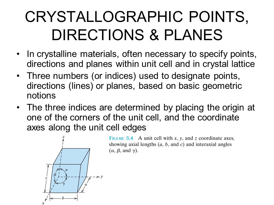 CRYSTALLOGRAPHIC POINTS, DIRECTIONS & PLANES In crystalline materials, often necessary to specify points, directions and planes within unit cell and i