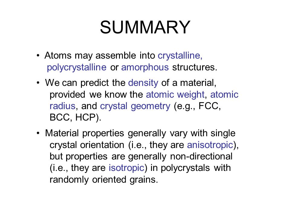 Atoms may assemble into crystalline, polycrystalline or amorphous structures. We can predict the density of a material, provided we know the atomic we