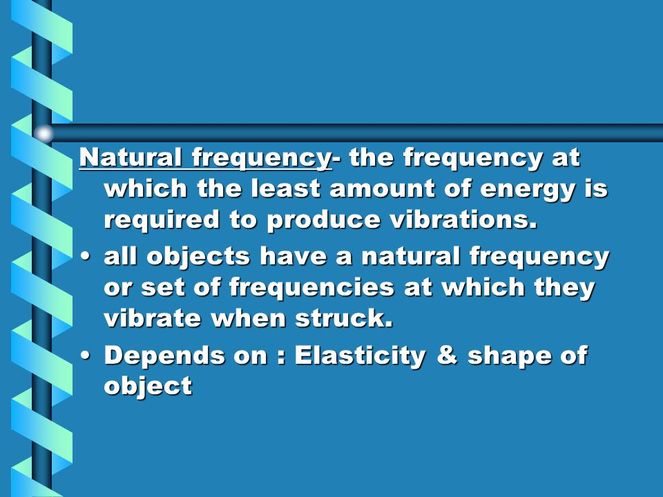 13.7 Forced Vibrations & natural frequency An object forced to vibrate due to contact w/ a wave from another vibrating object. Ex: tuning fork