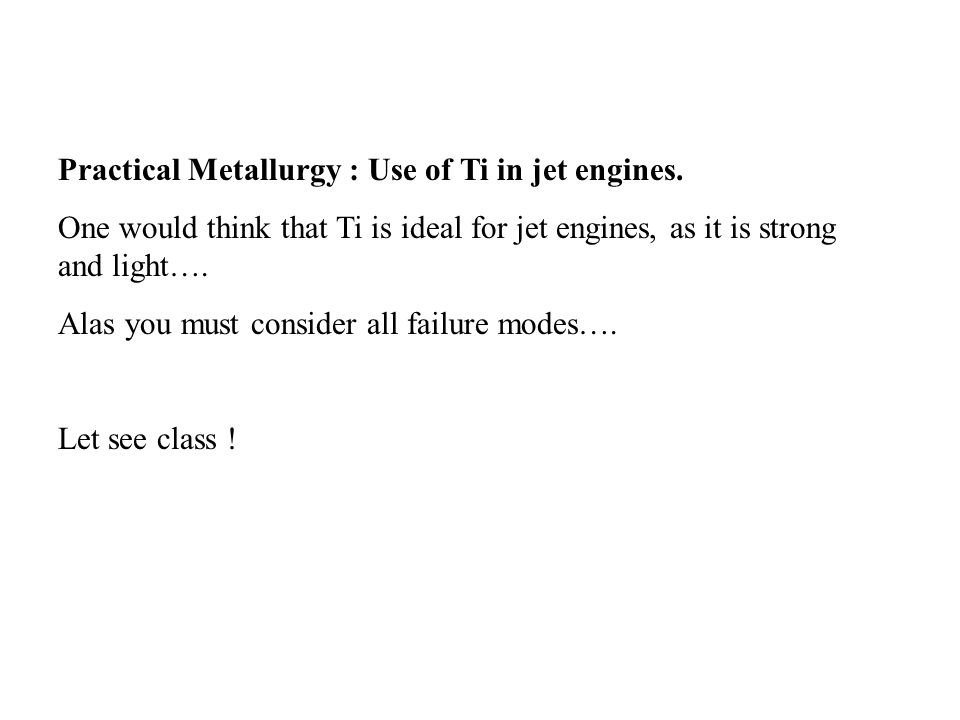 Practical Metallurgy : Use of Ti in jet engines.