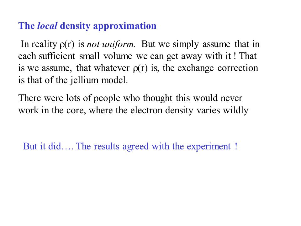 The local density approximation In reality  (r) is not uniform.