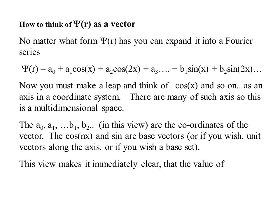 How to think of  (r) as a vector No matter what form  (r) has you can expand it into a Fourier series  (r) = a 0 + a 1 cos(x) + a 2 cos(2x) + a 3 ….