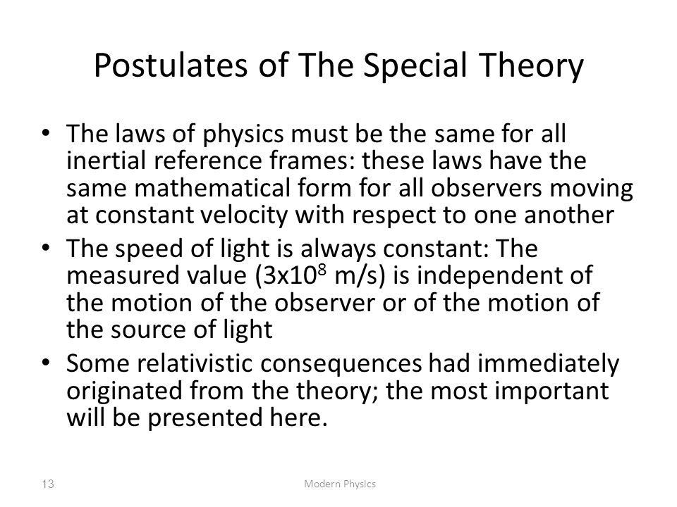Postulates of The Special Theory Modern Physics13 The laws of physics must be the same for all inertial reference frames: these laws have the same mat