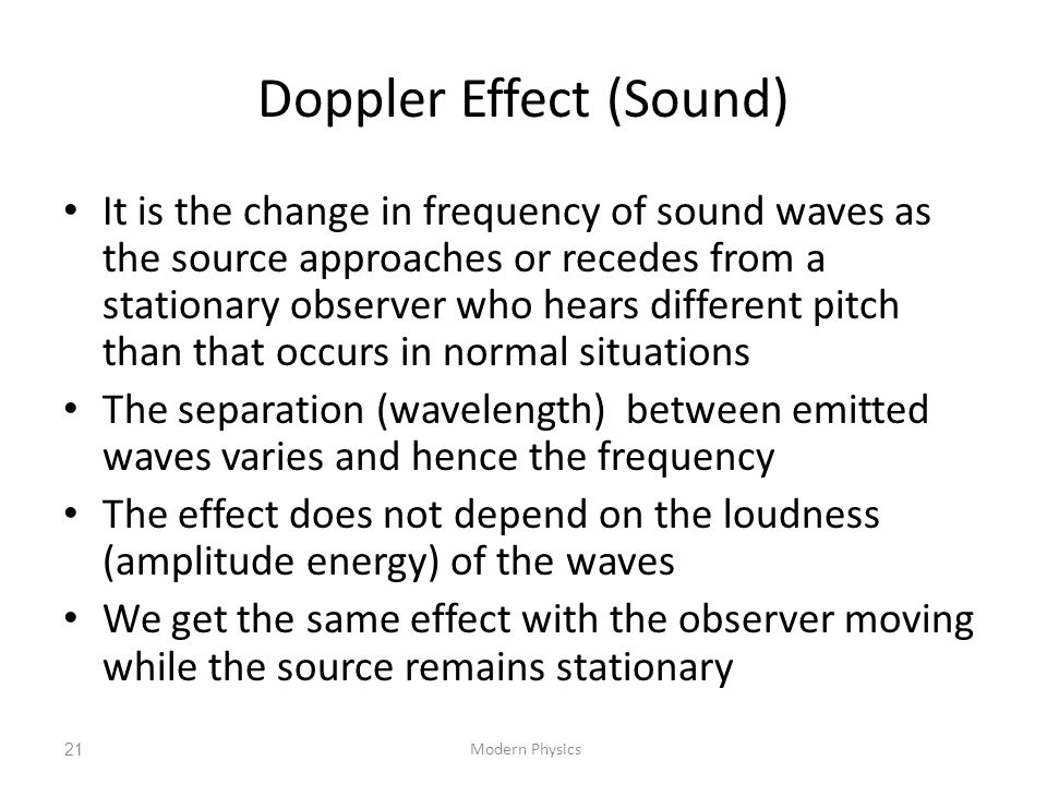 Doppler Effect (Sound) It is the change in frequency of sound waves as the source approaches or recedes from a stationary observer who hears different