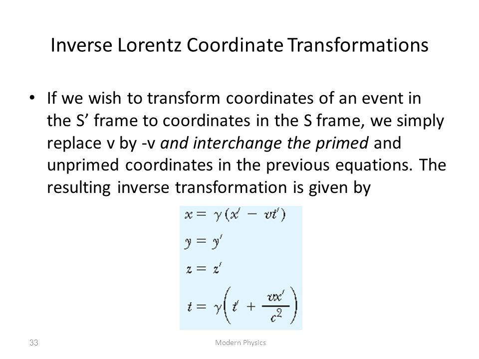 Inverse Lorentz Coordinate Transformations If we wish to transform coordinates of an event in the S' frame to coordinates in the S frame, we simply re