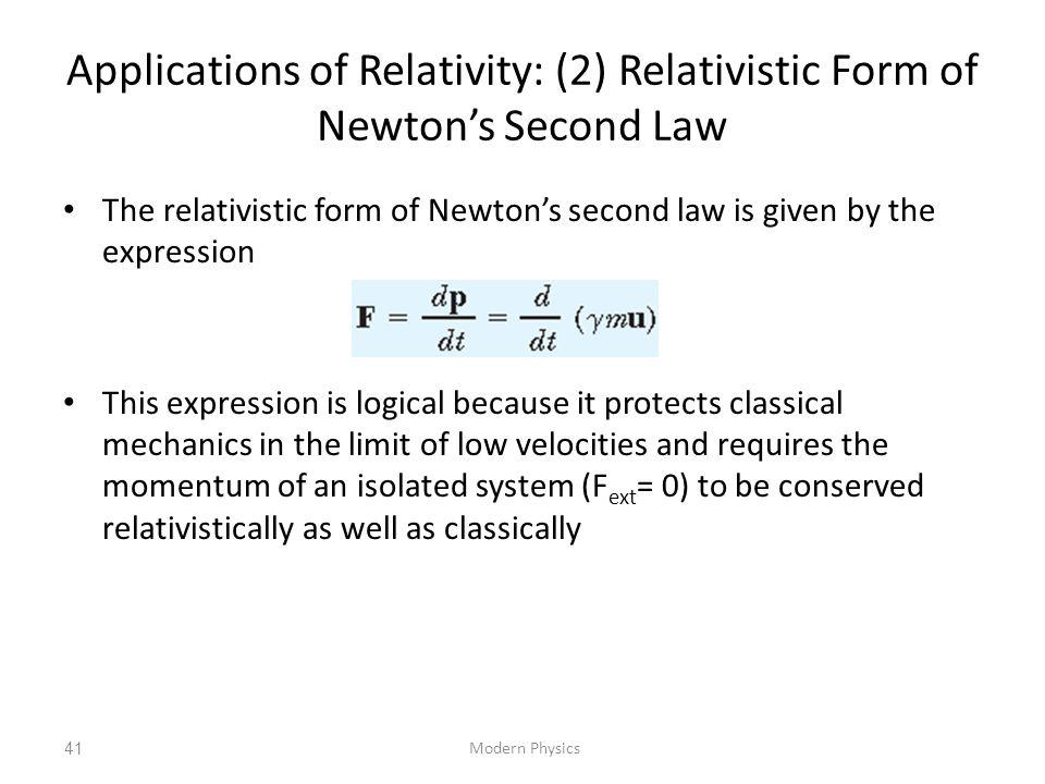 Applications of Relativity: (2) Relativistic Form of Newton's Second Law The relativistic form of Newton's second law is given by the expression This