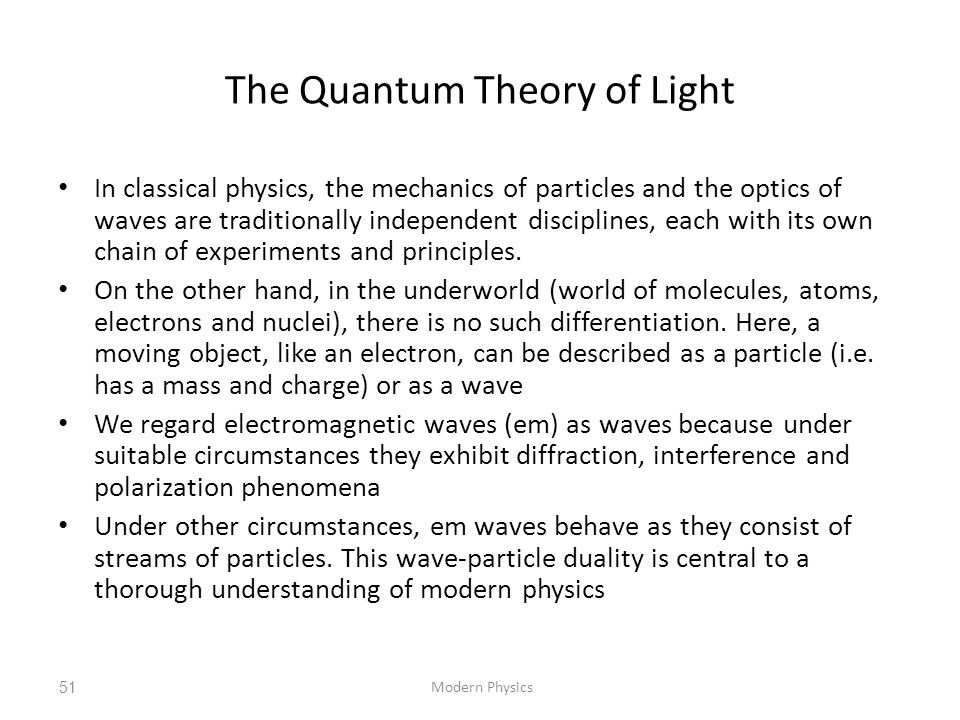 The Quantum Theory of Light In classical physics, the mechanics of particles and the optics of waves are traditionally independent disciplines, each w