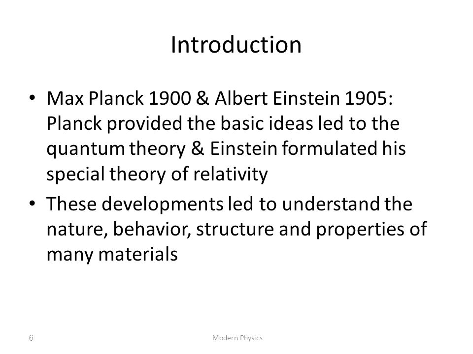 6Modern Physics Max Planck 1900 & Albert Einstein 1905: Planck provided the basic ideas led to the quantum theory & Einstein formulated his special th