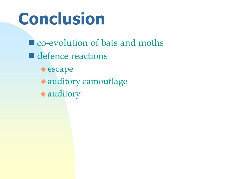Conclusion nco-evolution of bats and moths ndefence reactions u escape u auditory camouflage u auditory
