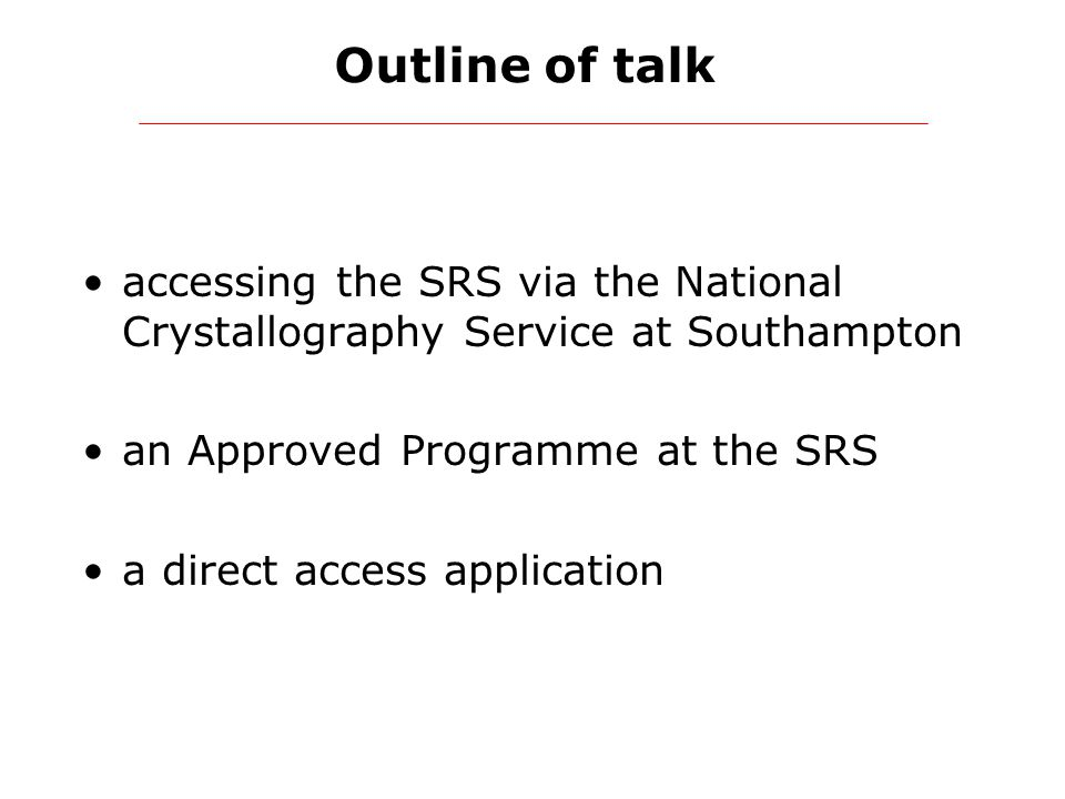 Outline of talk accessing the SRS via the National Crystallography Service at Southampton an Approved Programme at the SRS a direct access application