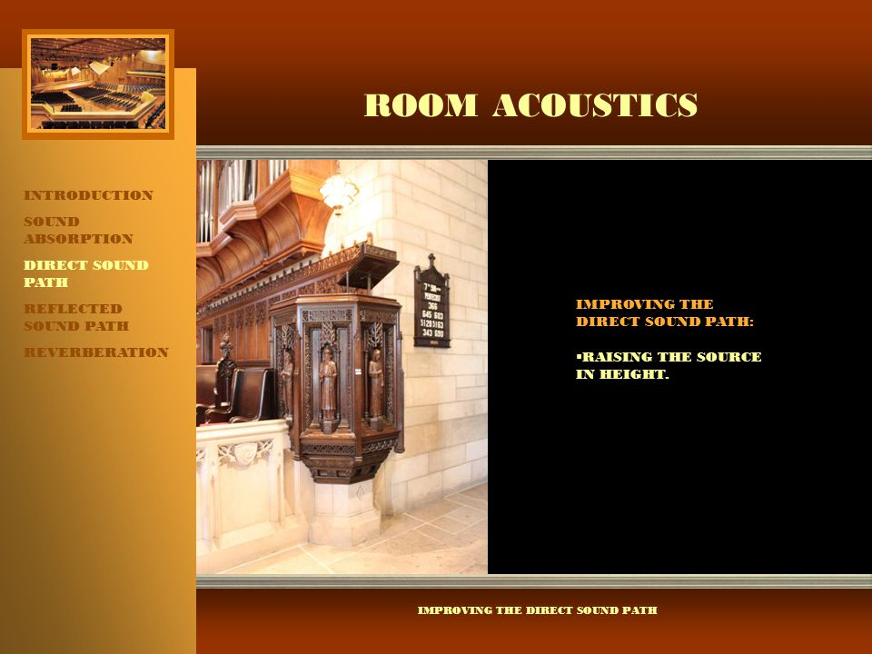 ROOM ACOUSTICS INTRODUCTION SOUND ABSORPTION DIRECT SOUND PATH REFLECTED SOUND PATH REVERBERATION IMPROVING THE DIRECT SOUND PATH IMPROVING THE DIRECT