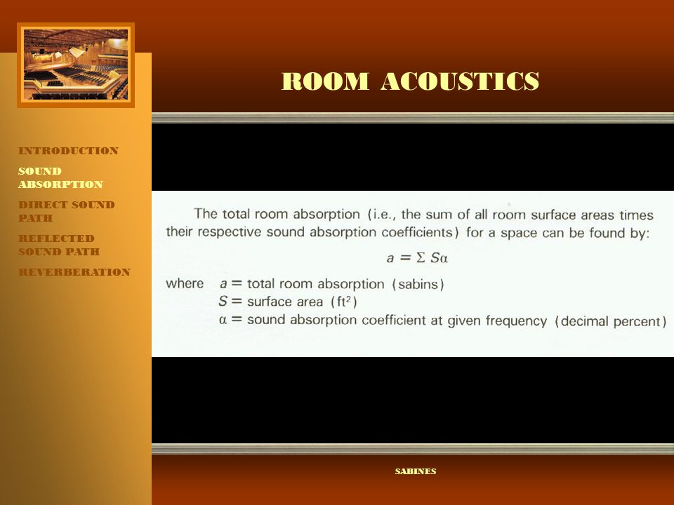 ROOM ACOUSTICS INTRODUCTION SOUND ABSORPTION DIRECT SOUND PATH REFLECTED SOUND PATH REVERBERATION SABINES
