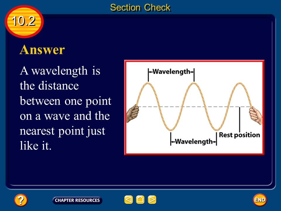 10.2 Section Check Question 2 What is the wavelength of a wave?