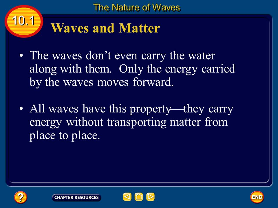 Waves and Matter Imagine you're in a boat on a lake. 10.1 The Nature of Waves Approaching waves bump against your boat, but they don't carry it along