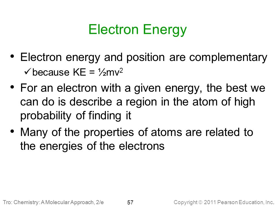 Copyright  2011 Pearson Education, Inc. Tro: Chemistry: A Molecular Approach, 2/e Electron Energy Electron energy and position are complementary beca